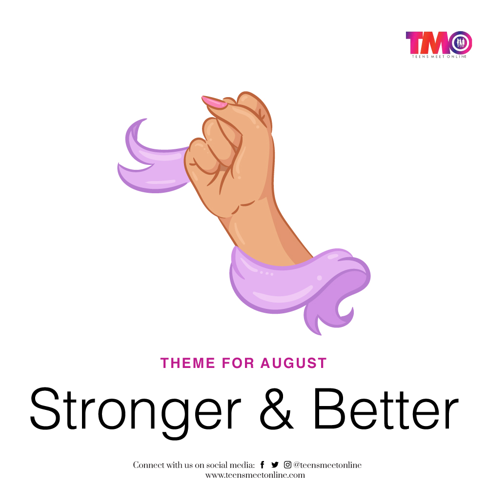 TMO Theme for August: Stronger and better
